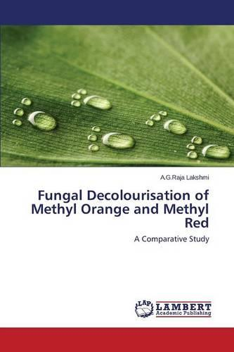 Fungal Decolourisation of Methyl Orange and Methyl Red (Paperback)