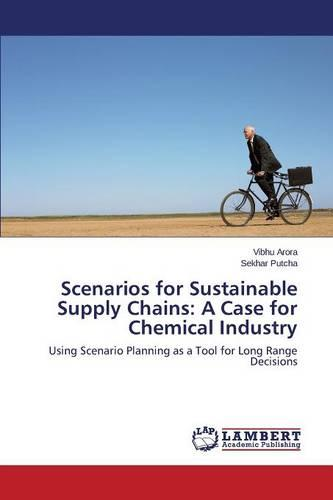 Scenarios for Sustainable Supply Chains: A Case for Chemical Industry (Paperback)