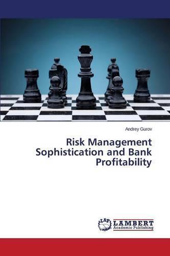 Risk Management Sophistication and Bank Profitability (Paperback)