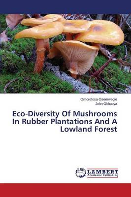 Eco-Diversity of Mushrooms in Rubber Plantations and a Lowland Forest (Paperback)