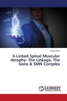 X-Linked Spinal Muscular Atrophy: The Linkage, the Gene & Smn Complex (Paperback)