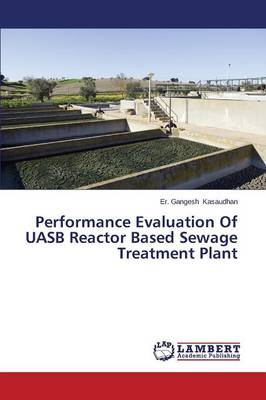 Performance Evaluation of Uasb Reactor Based Sewage Treatment Plant (Paperback)