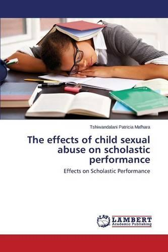 The Effects of Child Sexual Abuse on Scholastic Performance (Paperback)