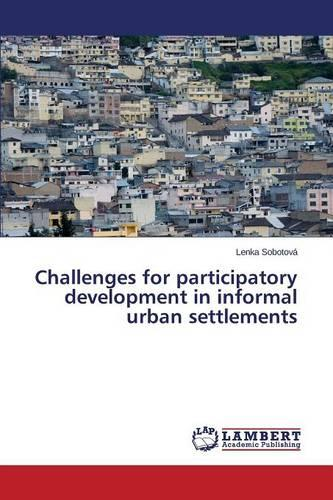 Challenges for Participatory Development in Informal Urban Settlements (Paperback)