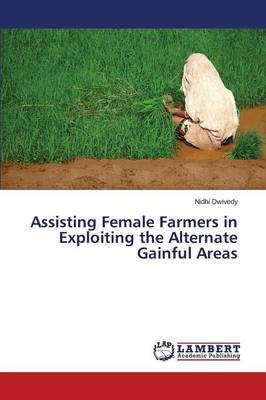 Assisting Female Farmers in Exploiting the Alternate Gainful Areas (Paperback)