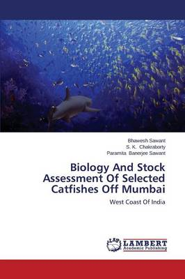 Biology and Stock Assessment of Selected Catfishes Off Mumbai (Paperback)