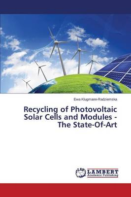 Recycling of Photovoltaic Solar Cells and Modules - The State-Of-Art (Paperback)