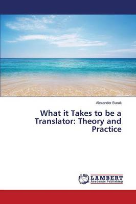 What It Takes to Be a Translator: Theory and Practice (Paperback)
