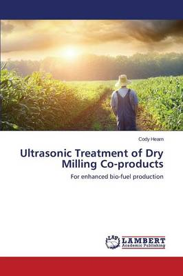 Ultrasonic Treatment of Dry Milling Co-Products (Paperback)