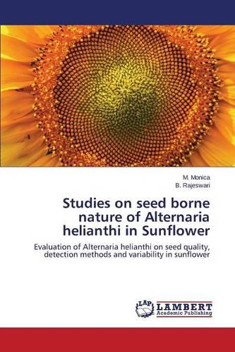Studies on Seed Borne Nature of Alternaria Helianthi in Sunflower (Paperback)