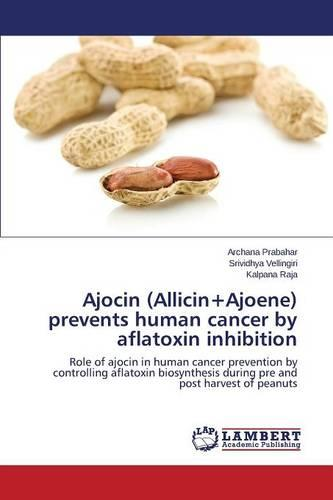 Ajocin (Allicin+ajoene) Prevents Human Cancer by Aflatoxin Inhibition (Paperback)