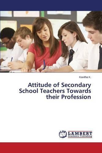Attitude of Secondary School Teachers Towards Their Profession (Paperback)