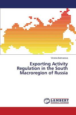Exporting Activity Regulation in the South Macroregion of Russia (Paperback)