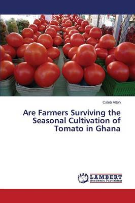 Are Farmers Surviving the Seasonal Cultivation of Tomato in Ghana (Paperback)