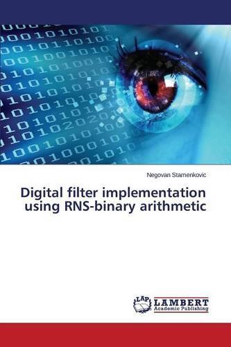 Digital Filter Implementation Using Rns-Binary Arithmetic (Paperback)