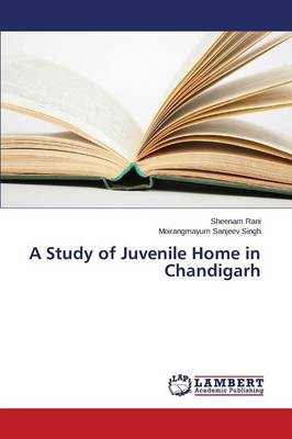 A Study of Juvenile Home in Chandigarh (Paperback)
