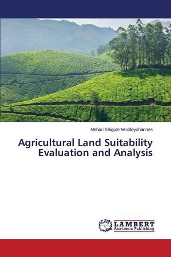 Agricultural Land Suitability Evaluation and Analysis (Paperback)