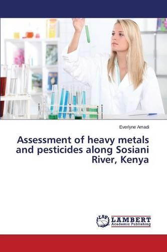 Assessment of Heavy Metals and Pesticides Along Sosiani River, Kenya (Paperback)