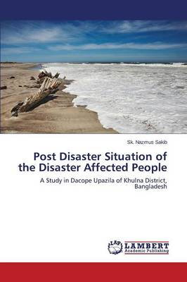 Post Disaster Situation of the Disaster Affected People (Paperback)