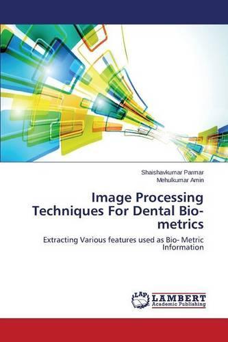 Image Processing Techniques for Dental Bio-Metrics (Paperback)