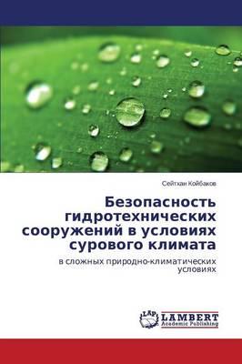 Bezopasnost' Gidrotekhnicheskikh Sooruzheniy V Usloviyakh Surovogo Klimata (Paperback)