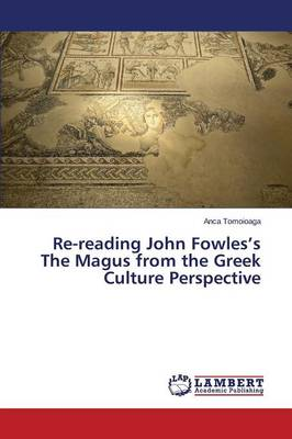 Re-Reading John Fowles's the Magus from the Greek Culture Perspective (Paperback)