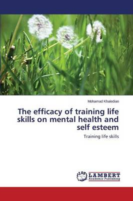 The Efficacy of Training Life Skills on Mental Health and Self Esteem (Paperback)