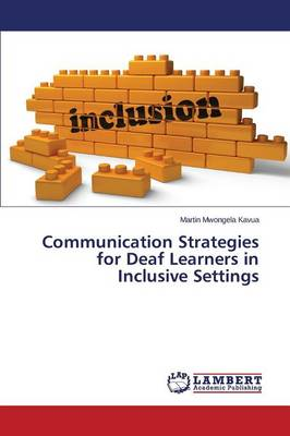 Communication Strategies for Deaf Learners in Inclusive Settings (Paperback)