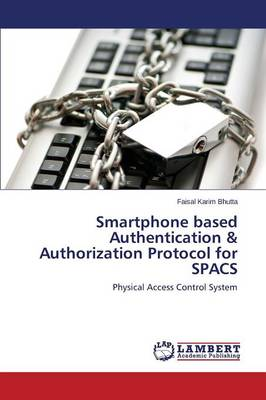 Smartphone Based Authentication & Authorization Protocol for Spacs (Paperback)