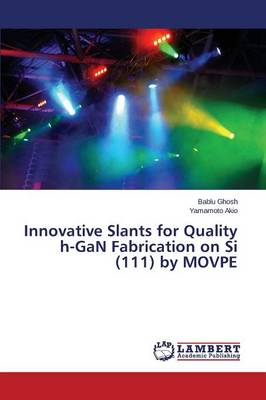 Innovative Slants for Quality H-Gan Fabrication on Si (111) by Movpe (Paperback)