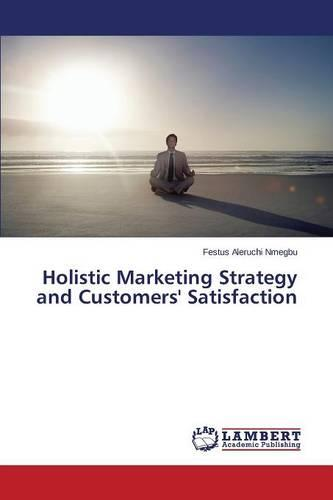 Holistic Marketing Strategy and Customers' Satisfaction (Paperback)