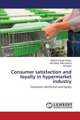 Consumer Satisfaction and Loyalty in Hypermarket Industry (Paperback)