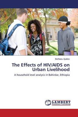 The Effects of HIV/AIDS on Urban Livelihood (Paperback)