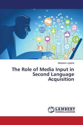 The Role of Media Input in Second Language Acquisition (Paperback)