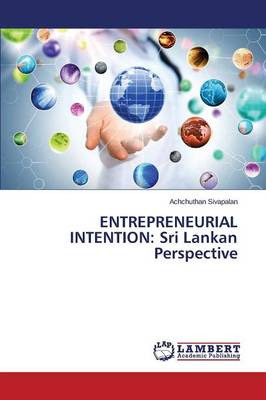 Entrepreneurial Intention: Sri Lankan Perspective (Paperback)