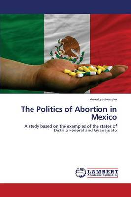 The Politics of Abortion in Mexico (Paperback)