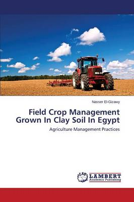 Field Crop Management Grown in Clay Soil in Egypt (Paperback)
