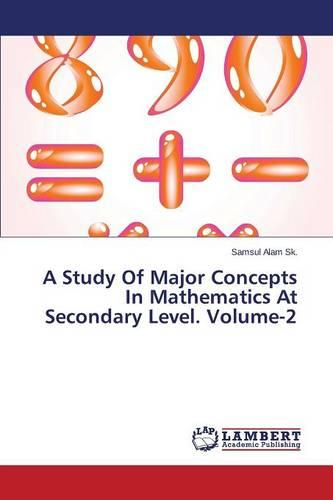 A Study of Major Concepts in Mathematics at Secondary Level. Volume-2 (Paperback)