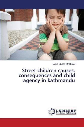Street Children Causes, Consequences and Child Agency in Kathmandu (Paperback)