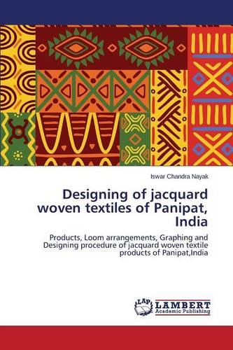 Designing of Jacquard Woven Textiles of Panipat, India (Paperback)
