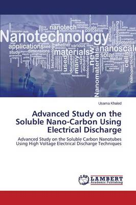 Advanced Study on the Soluble Nano-Carbon Using Electrical Discharge (Paperback)