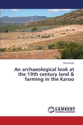An Archaeological Look at the 19th Century Land & Farming in the Karoo (Paperback)