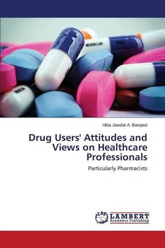 Drug Users' Attitudes and Views on Healthcare Professionals (Paperback)