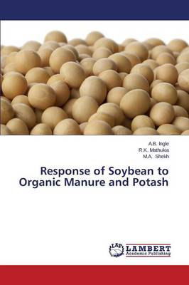 Response of Soybean to Organic Manure and Potash (Paperback)