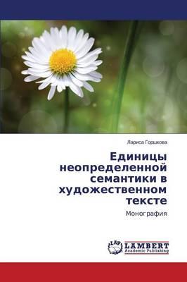 Edinitsy Neopredelennoy Semantiki V Khudozhestvennom Tekste (Paperback)