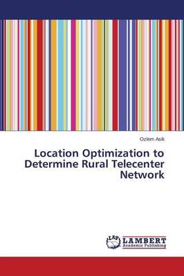 Location Optimization to Determine Rural Telecenter Network (Paperback)