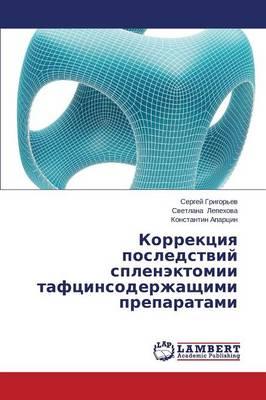 Korrektsiya Posledstviy Splenektomii Taftsinsoderzhashchimi Preparatami (Paperback)