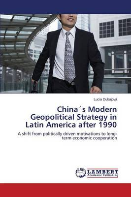 Chinas Modern Geopolitical Strategy in Latin America After 1990 (Paperback)