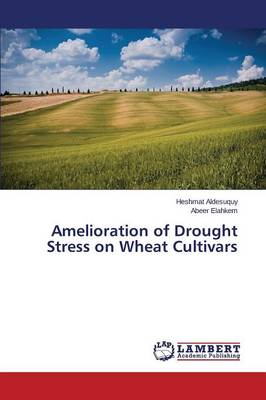 Amelioration of Drought Stress on Wheat Cultivars (Paperback)