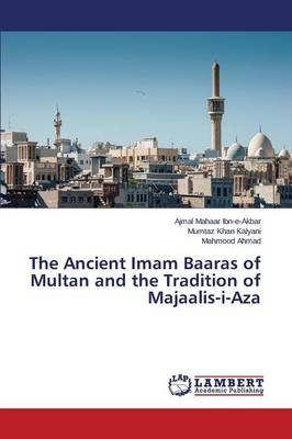 The Ancient Imam Baaras of Multan and the Tradition of Majaalis-I-Aza (Paperback)